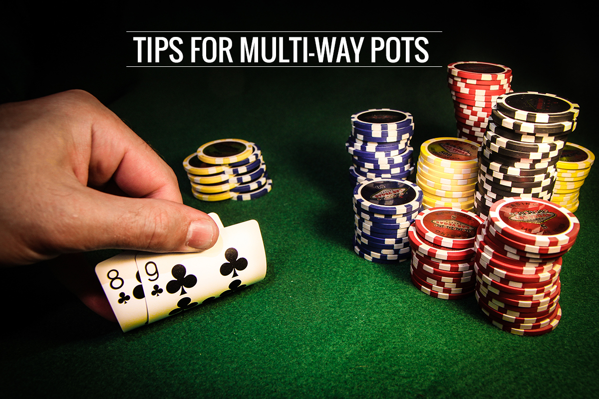 Some Simple Tips to Bear in Mind While Playing Multi-Way Pots